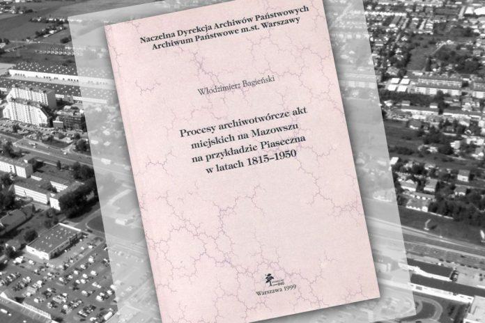 Procesy archiwotwórcze akt miejskich na Mazowszu na przykładzie Piaseczna w latach 1815 - 1950