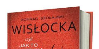 """""""Wisłocka - czyli jak to ze sztuką kochania było"""" - spotkanie z autorem książki Konradem Szołajskim"""