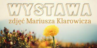 Wystawa zdjęć Mariusza Klarowicza