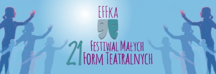 21. Festiwal Małych Form Teatralnych EFFKA