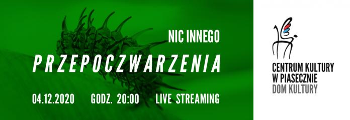 Banner wydarzenia Nic Innego - koncert online Przepoczwarzenia
