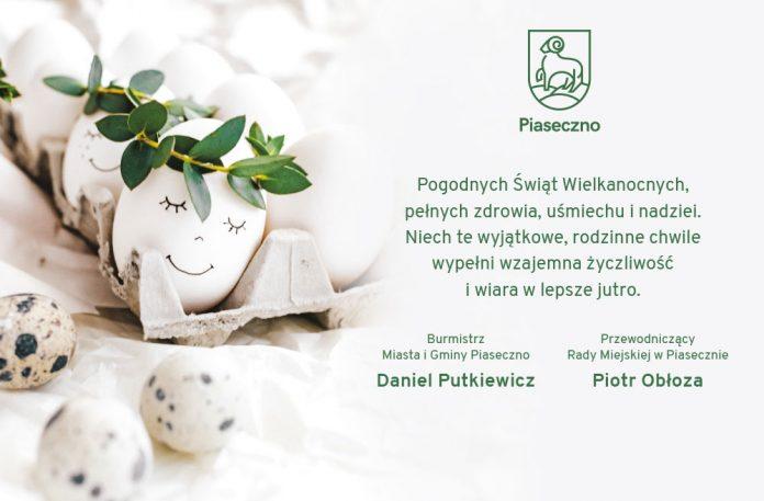 Życzenia wielkanocne 2021. Pogodnych Świąt Wielkanocnych, pełnych zdrowia, uśmiechu i nadziei. Niech te wyjątkowe, rodzinne chwile wypełni wzajemna życzliwość i wiara w lepsze jutro. Życzą: Burmistrz Miasta i Gminy Piaseczno Daniel Putkiewicz oraz Przewodniczący Rady Miejskiej w Piasecznie Piotr Obłoza