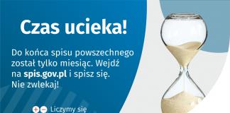 Do końca spisu został tylko miesiąc! Na grafice jest napis: Do końca spisu powszechnego został tylko miesiąc. Wejdź na spis.gov.pl i spisz się. Nie zwlekaj! Poniżej umieszczone są cztery małe koła ze znakami dodawania, odejmowania, mnożenia i dzielenia, obok nich napis: Liczymy się dla Polski! Po prawej stronie grafiki widać klepsydrę z przesypującym się piaskiem. Poniżej jest logotyp spisu: dwa nachodzące na siebie pionowo koła, GUS, pionowa kreska, Narodowy Spis Powszechny Ludności i Mieszkań 2021.