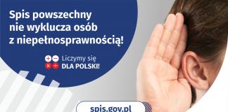 Spis nie wyklucza osób z niepełnosprawnością! Na górze grafiki jest napis: Spis powszechny nie wyklucza osób z niepełnosprawnością! Poniżej umieszczone są cztery małe koła ze znakami dodawania, odejmowania, mnożenia i dzielenia, obok nich napis: Liczymy się dla Polski! Po prawej stronie grafiki widać dłoń przyłożoną do ucha. Na dole grafiki jest adres strony internetowej: spis.gov.pl. Obok jest logotyp spisu: dwa nachodzące na siebie pionowo koła, GUS, pionowa kreska, Narodowy Spis Powszechny Ludności i Mieszkań 2021.